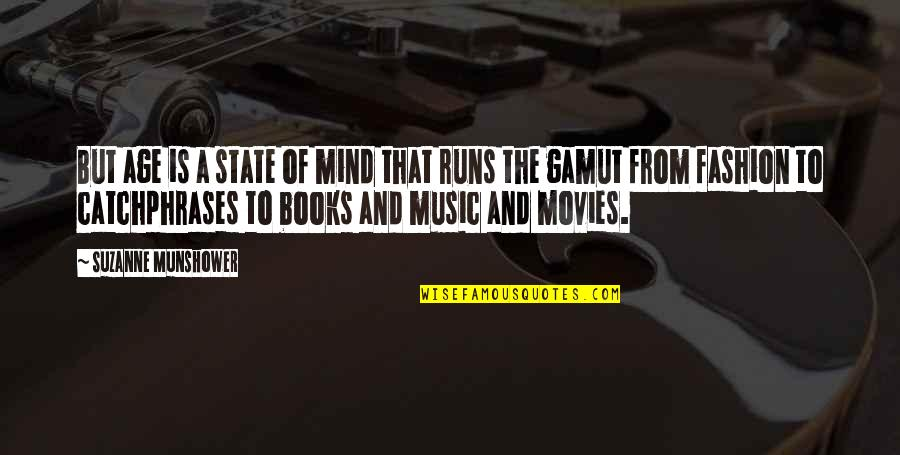 Books And Movies Quotes By Suzanne Munshower: But age is a state of mind that