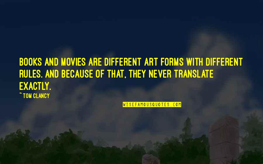 Books And Movies Quotes By Tom Clancy: Books and movies are different art forms with