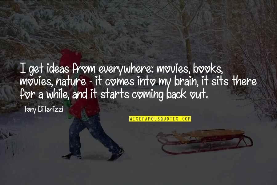 Books And Movies Quotes By Tony DiTerlizzi: I get ideas from everywhere: movies, books, movies,