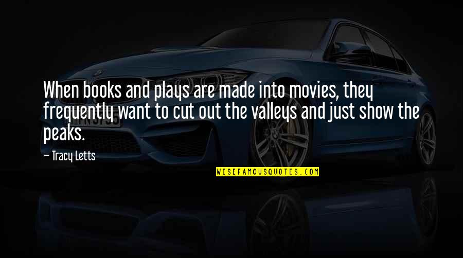 Books And Movies Quotes By Tracy Letts: When books and plays are made into movies,