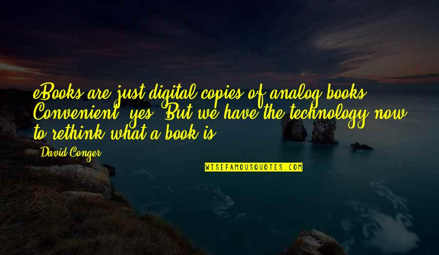 Books And Technology Quotes By David Conger: eBooks are just digital copies of analog books.