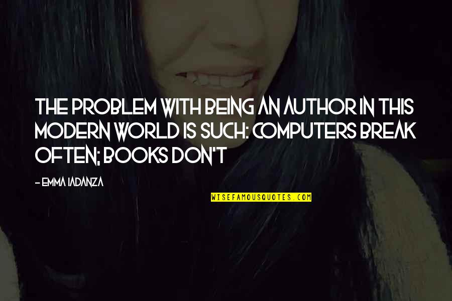 Books And Technology Quotes By Emma Iadanza: The problem with being an author in this