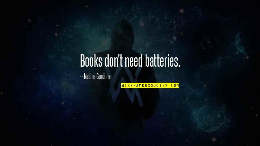 Books And Technology Quotes By Nadine Gordimer: Books don't need batteries.
