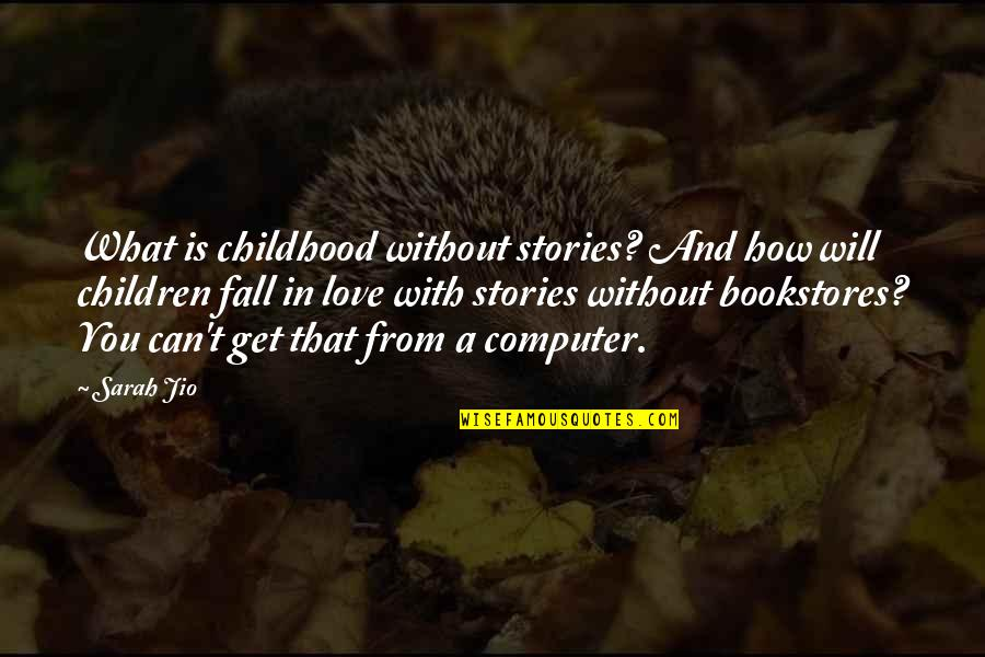 Books And Technology Quotes By Sarah Jio: What is childhood without stories? And how will