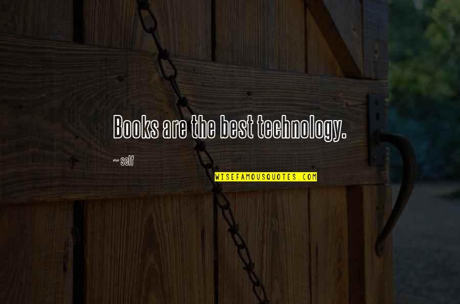 Books And Technology Quotes By Self: Books are the best technology.