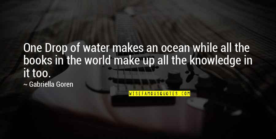 Books And The Ocean Quotes By Gabriella Goren: One Drop of water makes an ocean while