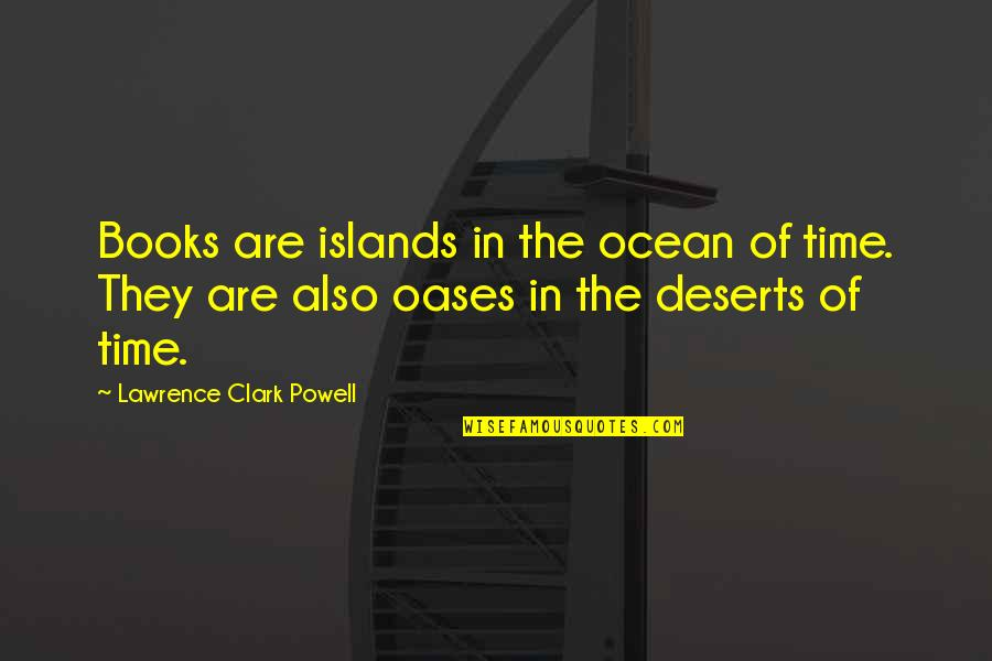 Books And The Ocean Quotes By Lawrence Clark Powell: Books are islands in the ocean of time.