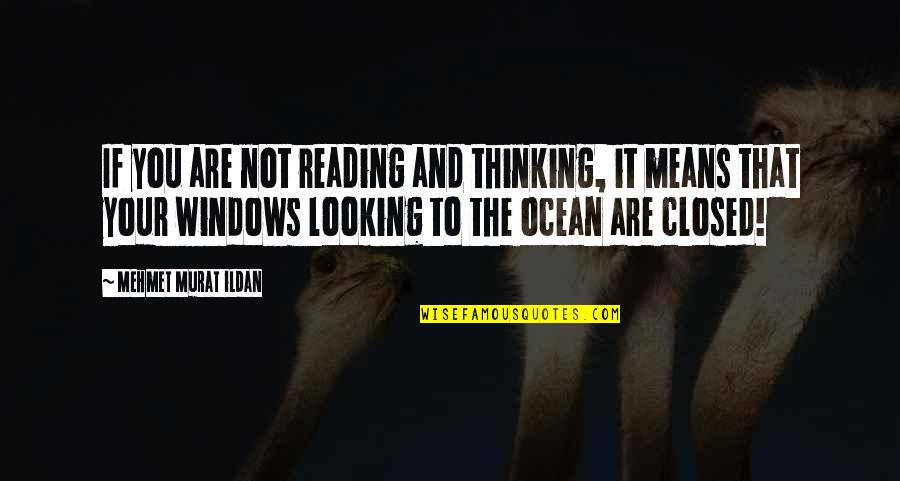 Books And The Ocean Quotes By Mehmet Murat Ildan: If you are not reading and thinking, it