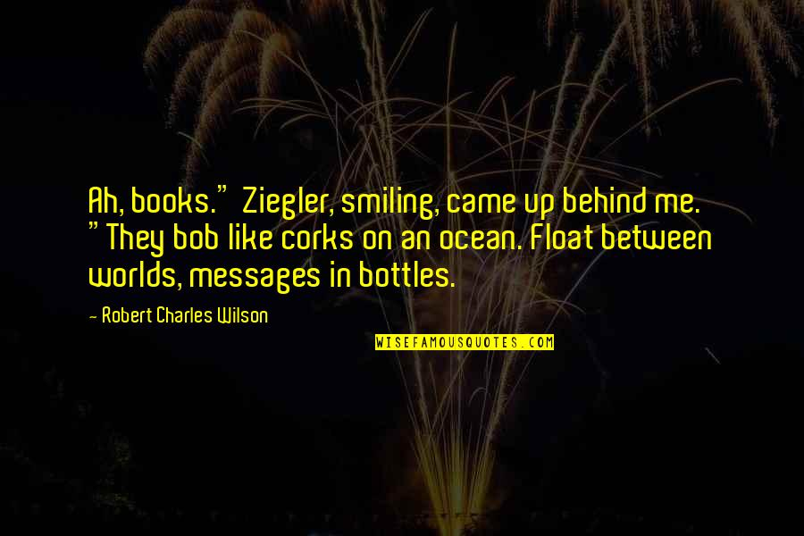 """Books And The Ocean Quotes By Robert Charles Wilson: Ah, books."""" Ziegler, smiling, came up behind me."""