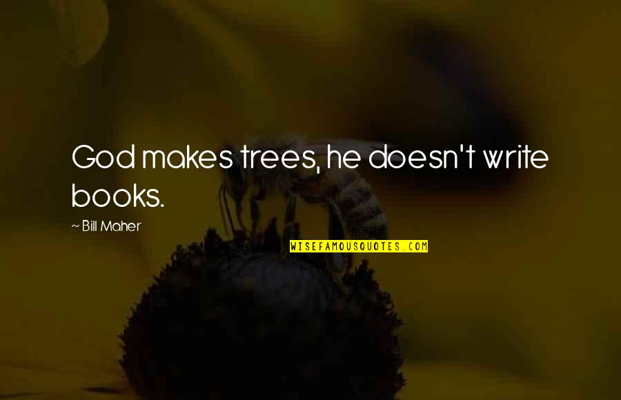 Books And Trees Quotes By Bill Maher: God makes trees, he doesn't write books.