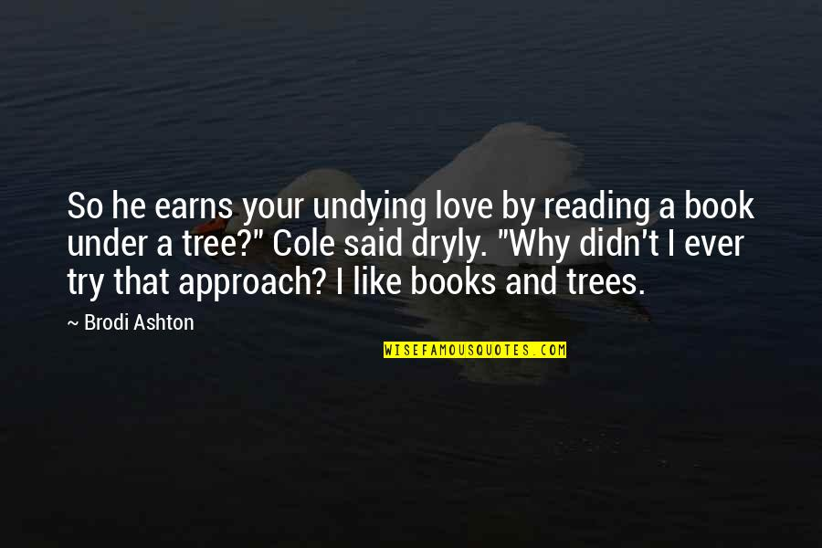 Books And Trees Quotes By Brodi Ashton: So he earns your undying love by reading