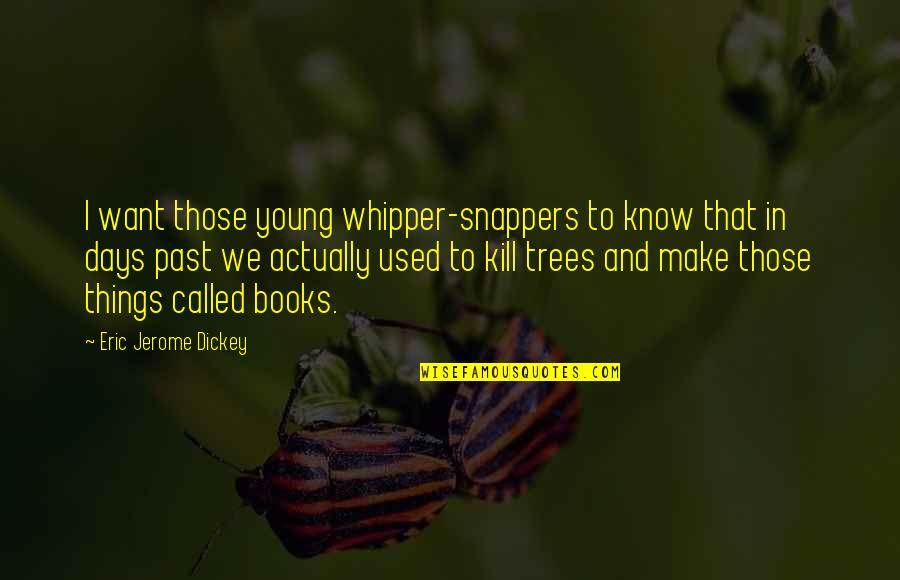 Books And Trees Quotes By Eric Jerome Dickey: I want those young whipper-snappers to know that