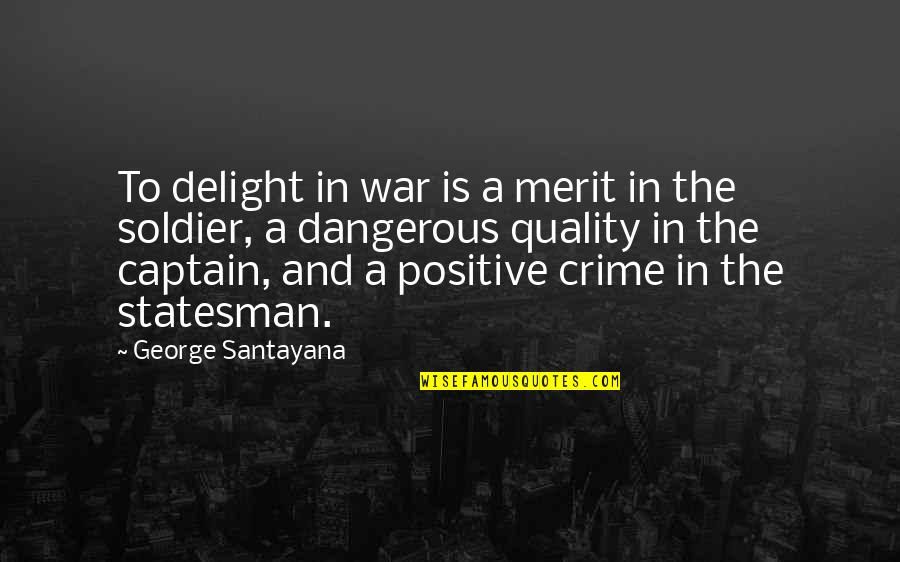 Books And Trees Quotes By George Santayana: To delight in war is a merit in