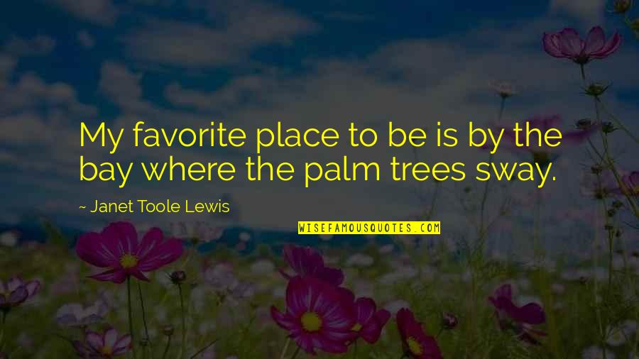 Books And Trees Quotes By Janet Toole Lewis: My favorite place to be is by the
