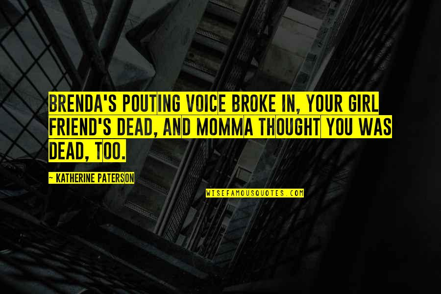 Books And Trees Quotes By Katherine Paterson: Brenda's pouting voice broke in, Your girl friend's