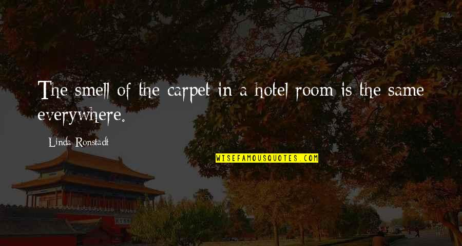 Books And Trees Quotes By Linda Ronstadt: The smell of the carpet in a hotel