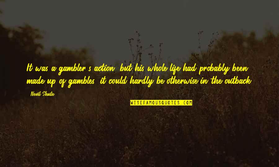 Books And Trees Quotes By Nevil Shute: It was a gambler's action, but his whole