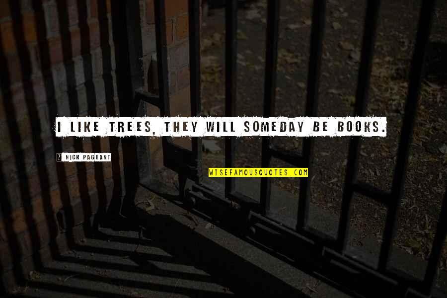 Books And Trees Quotes By Nick Pageant: I like trees, they will someday be books.