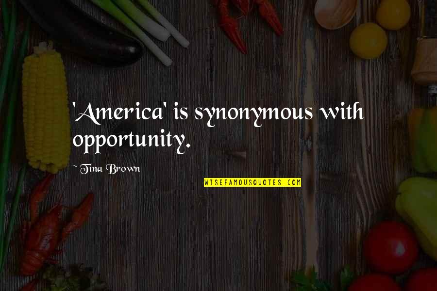 Books And Trees Quotes By Tina Brown: 'America' is synonymous with opportunity.