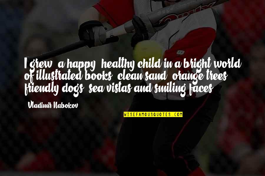 Books And Trees Quotes By Vladimir Nabokov: I grew, a happy, healthy child in a