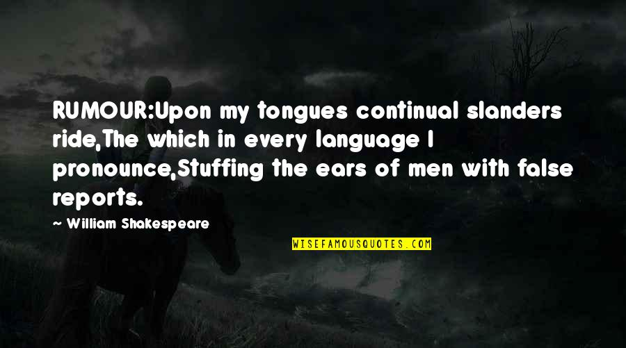 Books And Trees Quotes By William Shakespeare: RUMOUR:Upon my tongues continual slanders ride,The which in
