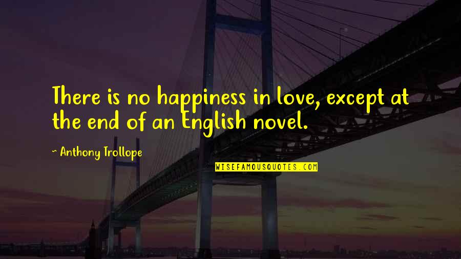 Books Best Love Quotes By Anthony Trollope: There is no happiness in love, except at