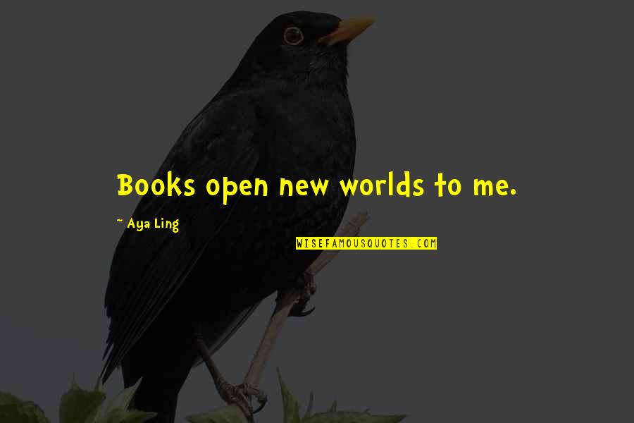 Books Best Love Quotes By Aya Ling: Books open new worlds to me.