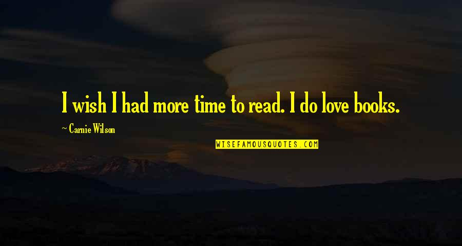 Books Best Love Quotes By Carnie Wilson: I wish I had more time to read.
