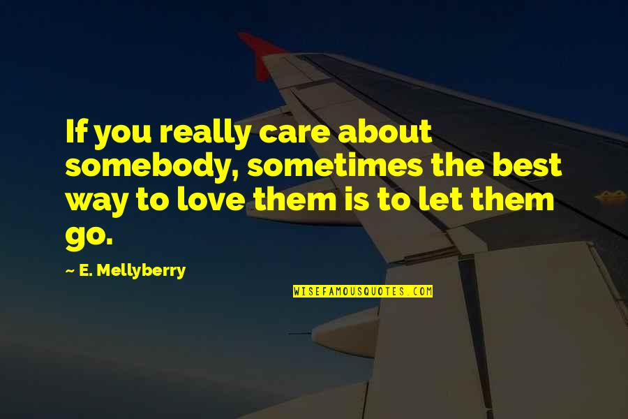 Books Best Love Quotes By E. Mellyberry: If you really care about somebody, sometimes the