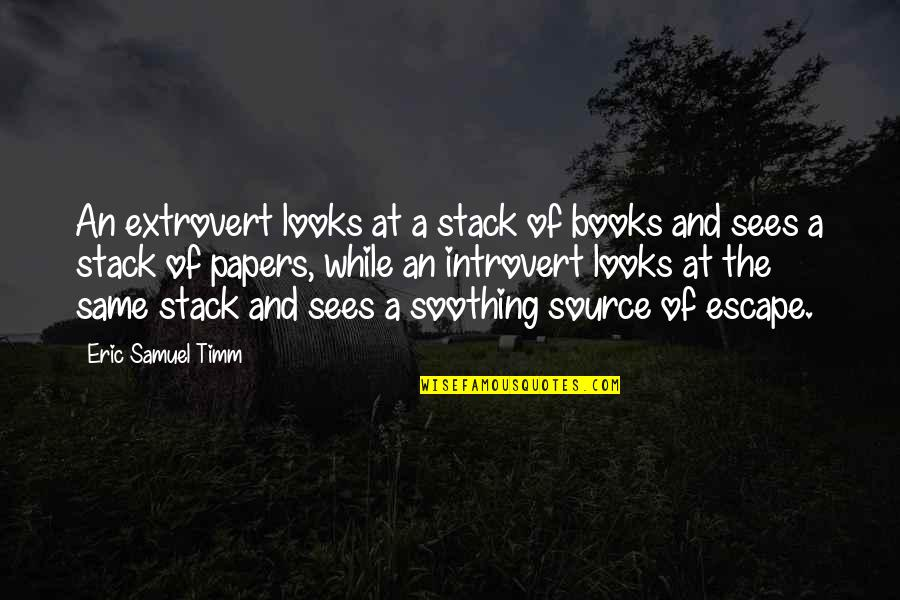 Books Best Love Quotes By Eric Samuel Timm: An extrovert looks at a stack of books