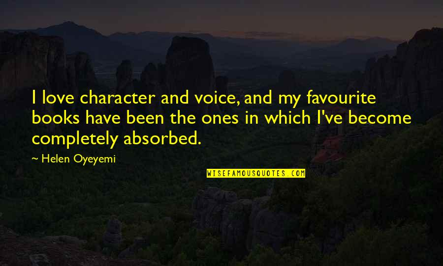 Books Best Love Quotes By Helen Oyeyemi: I love character and voice, and my favourite