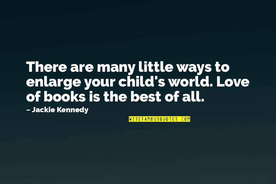 Books Best Love Quotes By Jackie Kennedy: There are many little ways to enlarge your