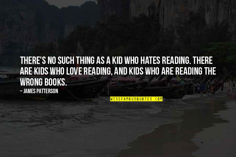 Books Best Love Quotes By James Patterson: There's no such thing as a kid who