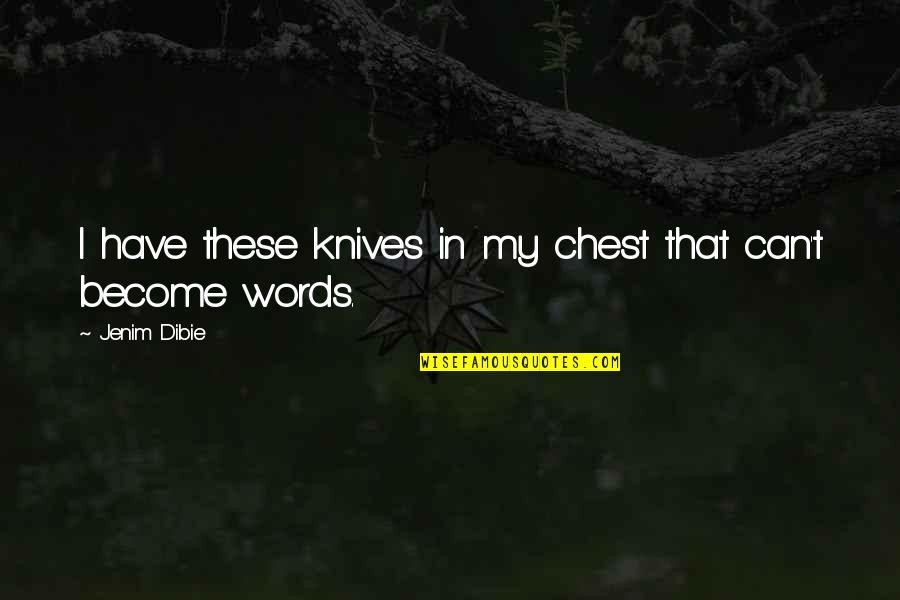 Books Best Love Quotes By Jenim Dibie: I have these knives in my chest that