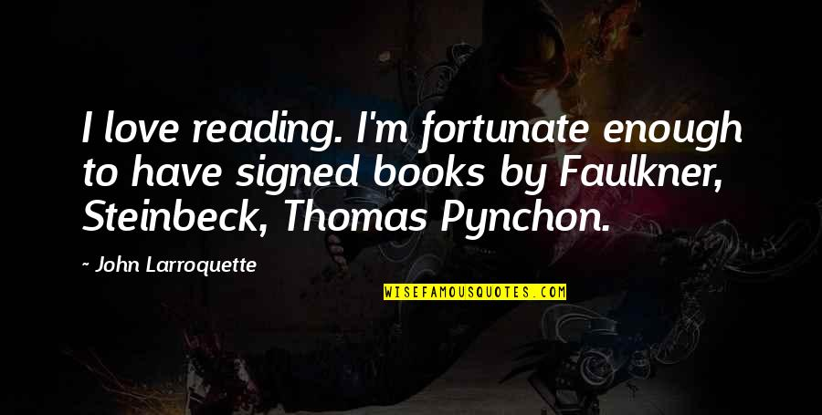 Books Best Love Quotes By John Larroquette: I love reading. I'm fortunate enough to have