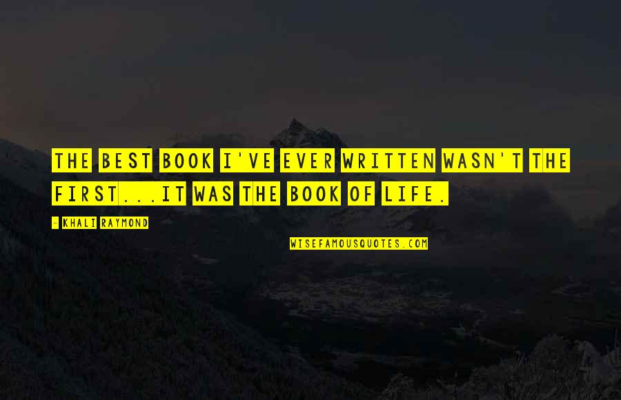 Books Best Love Quotes By Khali Raymond: The best book I've ever written wasn't the