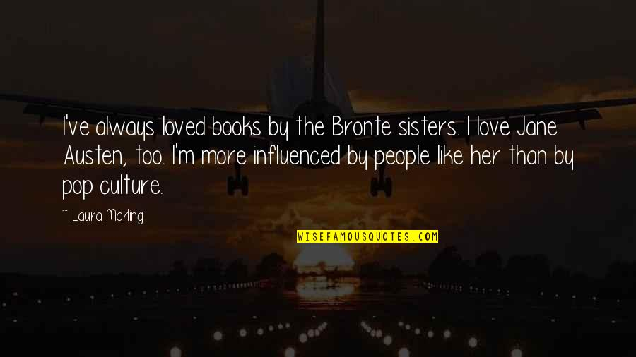 Books Best Love Quotes By Laura Marling: I've always loved books by the Bronte sisters.