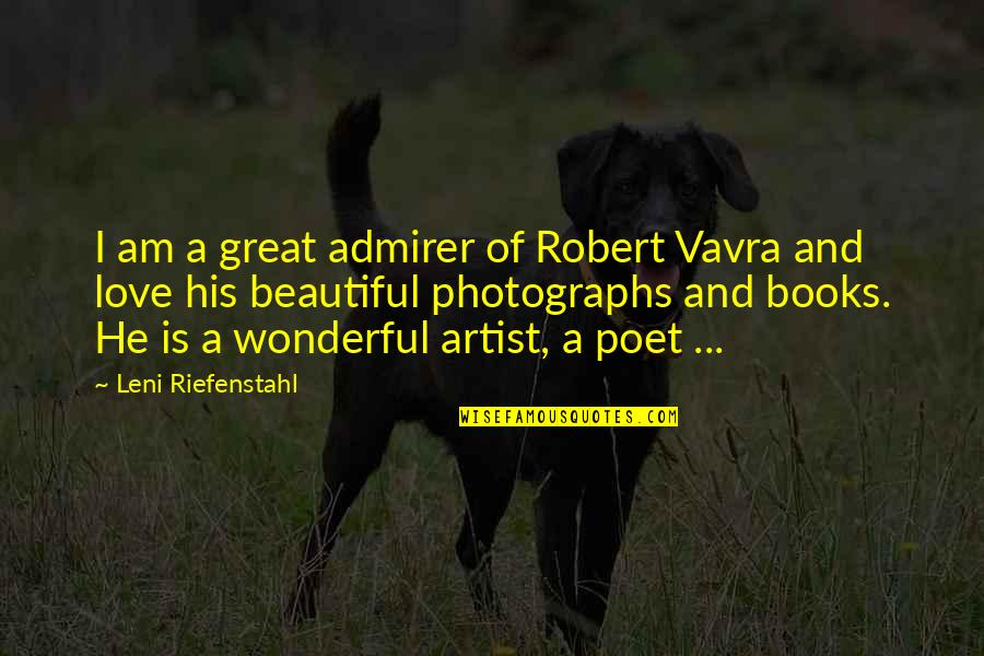 Books Best Love Quotes By Leni Riefenstahl: I am a great admirer of Robert Vavra