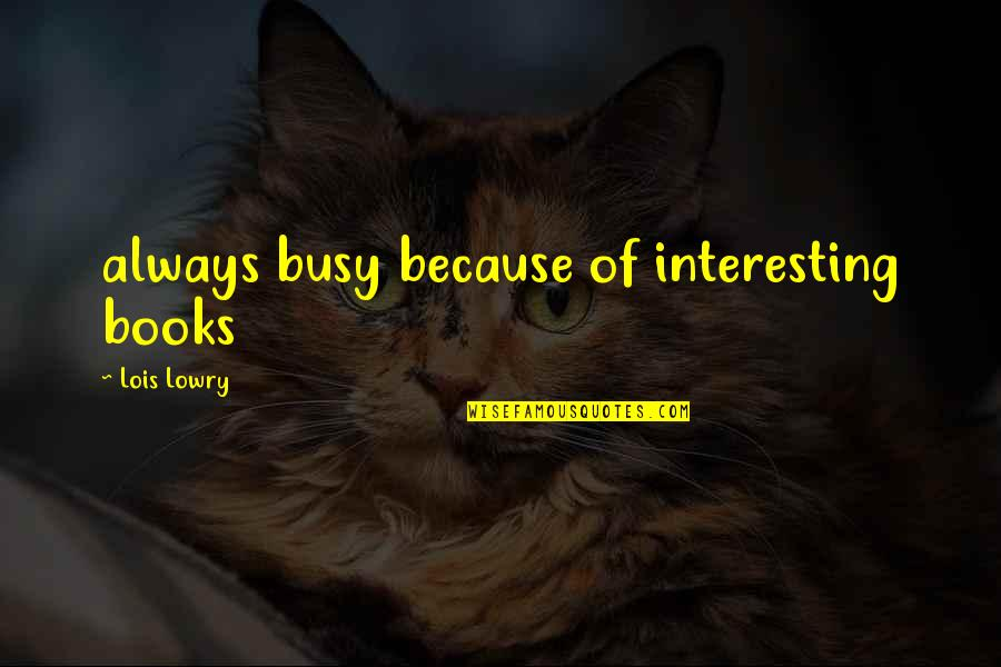Books Best Love Quotes By Lois Lowry: always busy because of interesting books