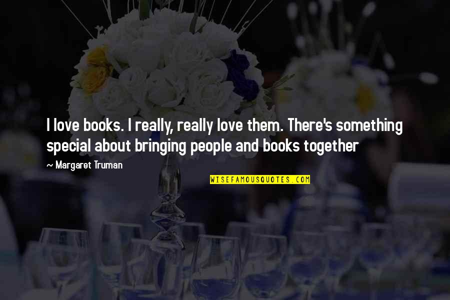 Books Best Love Quotes By Margaret Truman: I love books. I really, really love them.