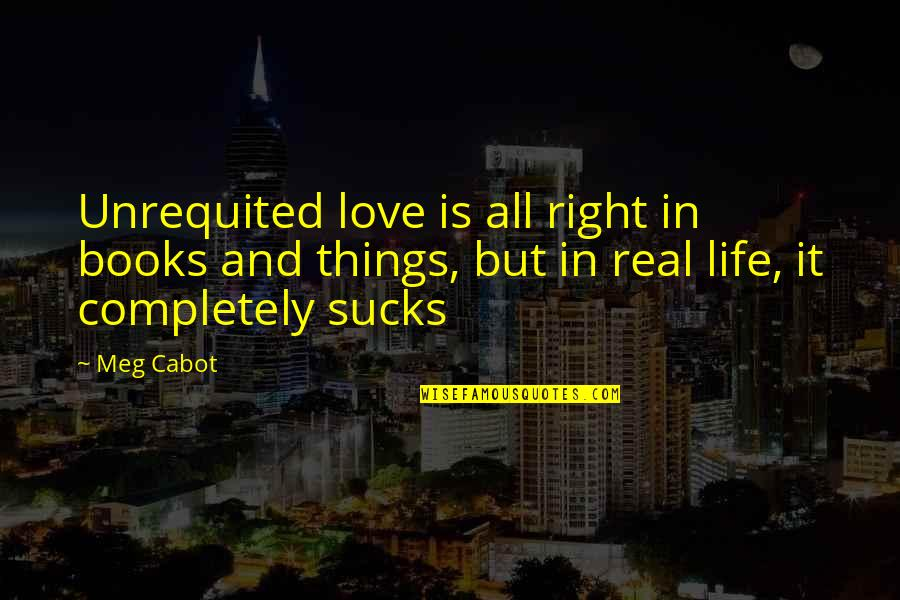 Books Best Love Quotes By Meg Cabot: Unrequited love is all right in books and