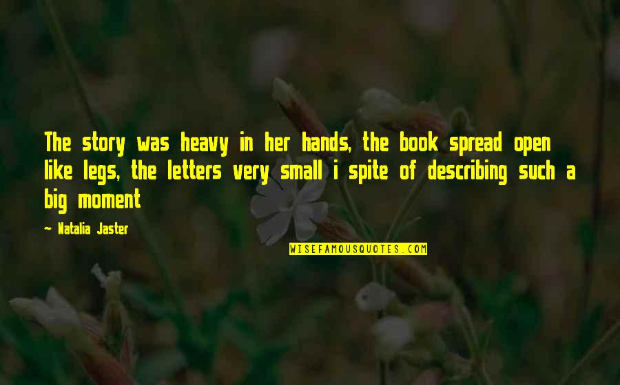 Books Best Love Quotes By Natalia Jaster: The story was heavy in her hands, the