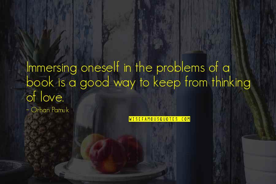 Books Best Love Quotes By Orhan Pamuk: Immersing oneself in the problems of a book