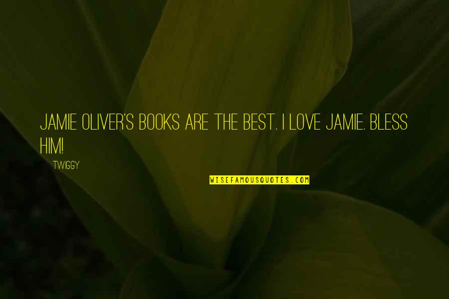Books Best Love Quotes By Twiggy: Jamie Oliver's books are the best. I love