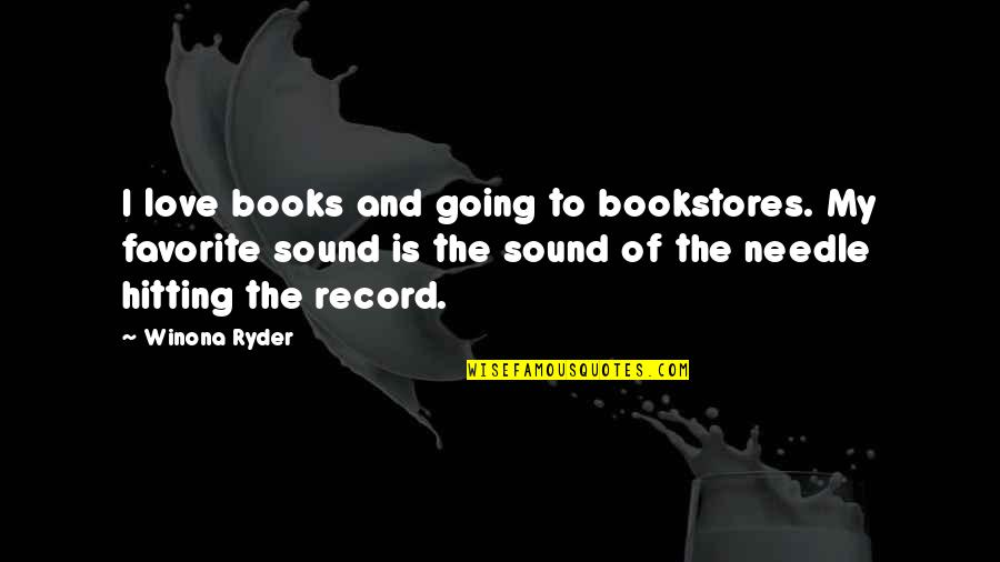 Books Best Love Quotes By Winona Ryder: I love books and going to bookstores. My