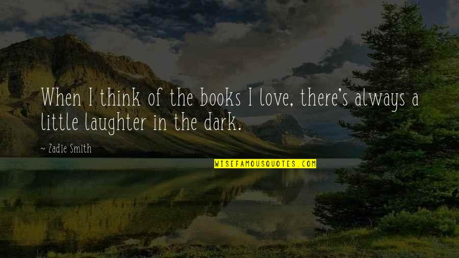 Books Best Love Quotes By Zadie Smith: When I think of the books I love,