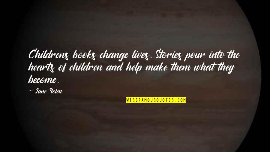 Books Changing Lives Quotes By Jane Yolen: Childrens books change lives. Stories pour into the