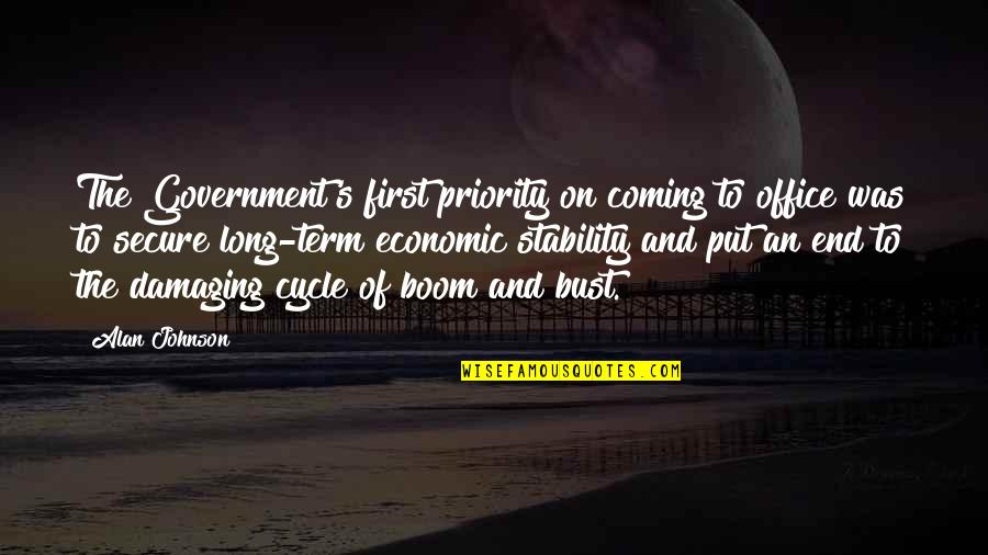 Boom And Bust Quotes By Alan Johnson: The Government's first priority on coming to office