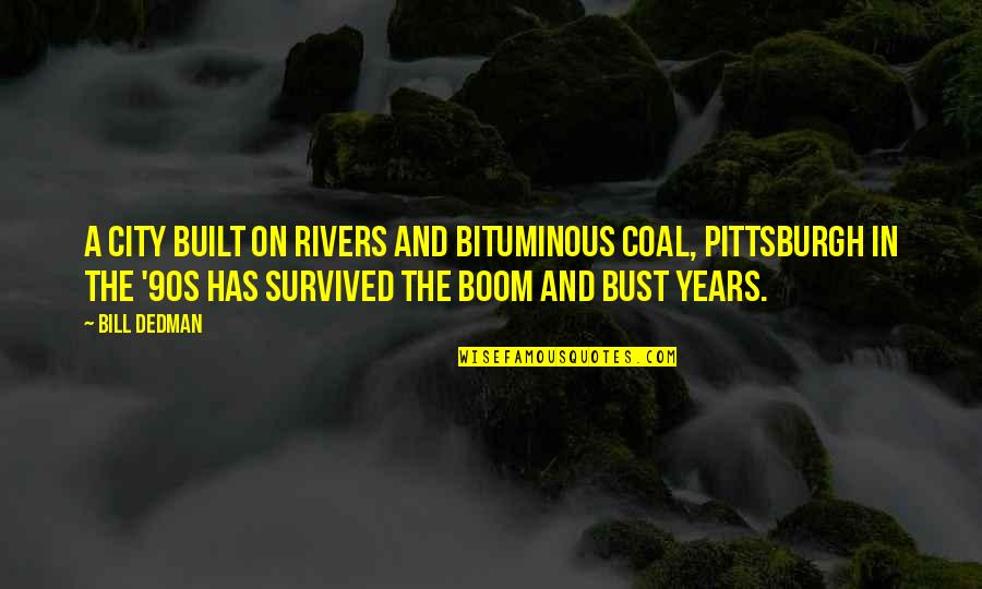 Boom And Bust Quotes By Bill Dedman: A city built on rivers and bituminous coal,