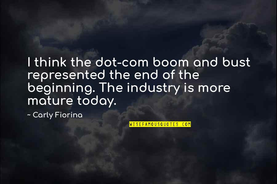 Boom And Bust Quotes By Carly Fiorina: I think the dot-com boom and bust represented